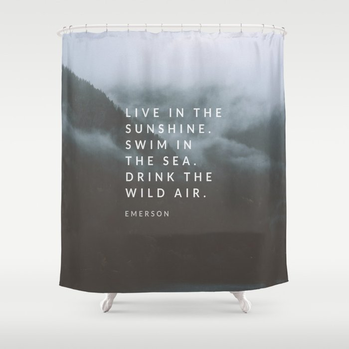 Live in the sunshine. Swim in the sea. Drink the wild air. Shower Curtain