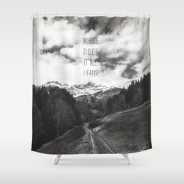 Where does it all lead? Shower Curtain