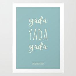 Yada Yada Yada Art Print