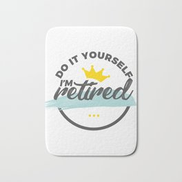 Retired Funny Retirement Retiree Bath Mat