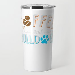 Coffee and Bulldogs Dogs Caffeine Lover Travel Mug