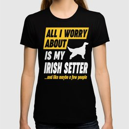 Irish Setter Owners Worries Funny Quote T-shirt