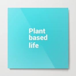 Plant based life Metal Print