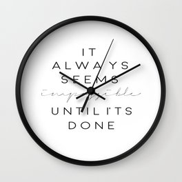 PRINTABLE Art,It Always Seems Impossible Until Its Done,Nelson Mandela Quote,Typography Print Wall Clock