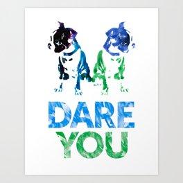 Double Dog Dare You Art Print