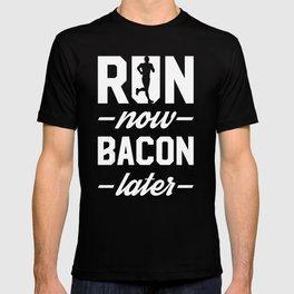 Run Now Bacon Later T-shirt