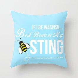 If I Be Waspish... Throw Pillow