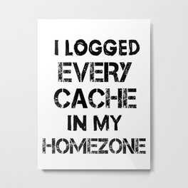 i logged every cache in my homezone Metal Print
