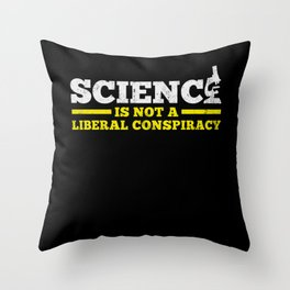 Science Is Not A Liberal Conspiracy Political Throw Pillow