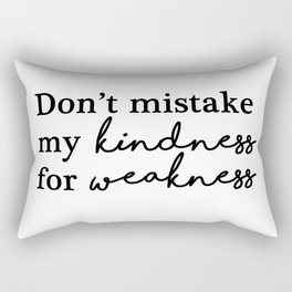 Don't mistake my kindness for weakness Rectangular Pillow