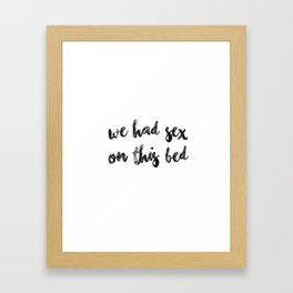 we had sex on this bed Framed Art Print
