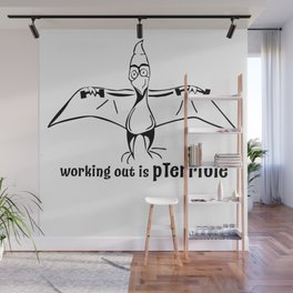 working out is pterrible Wall Mural