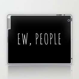 Ew People Funny Quote Laptop & iPad Skin