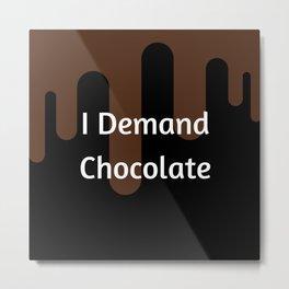 I Demand Chocolate Metal Print