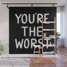 YOU'RE THE WORST Wall Mural