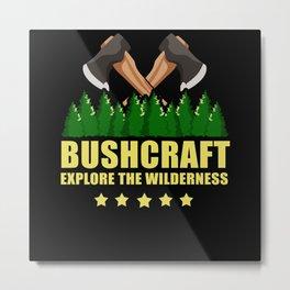 Explore The Wilderness Bushcraft Camping Metal Print