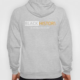 Black History Is World History African American Pride Month Hoody
