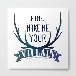 Fine, Make Me Your Villain - Grisha Trilogy book quote design - In White Metal Print