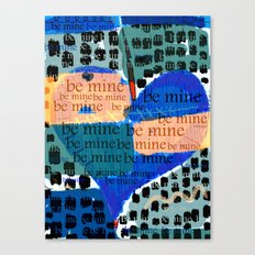 Be Mine-- Canvas Print