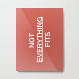 NOT EVERYTHING FITS Metal Print