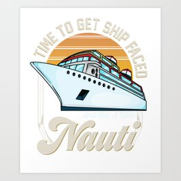 Time To Get Ship Faced And Get a Little Nauti Pun Art Print