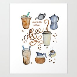 What Is Life Without Coffee? Art Print
