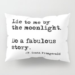 Lie to me by the moonlight - F. Scott Fitzgerald quote Pillow Sham