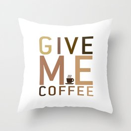 give me coffee Throw Pillow