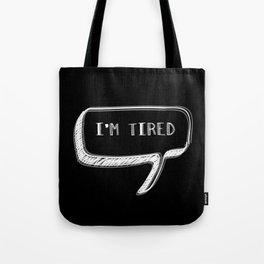 I'm Tired  Tote Bag