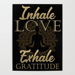 Inhale Love Exhale Gratitude - Yoga Namaste Health Poster