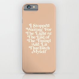 I Stopped Waiting for the Light at the End of the Tunnel and Lit That Bitch Myself iPhone Case