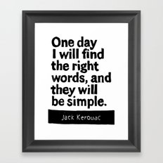 One day I will find the right words and they will be simple Framed Art Print
