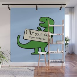 I Like Your Cat More Than You (T-Rex) Wall Mural