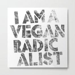 I am a vegan radicalist Metal Print