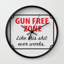 Gun Free Zone - Like This Shit Ever Works Wall Clock