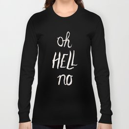 Oh Hell No Long Sleeve T-shirt