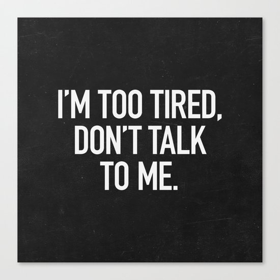 I'm too tired, don't talk to me. Canvas Print