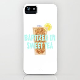 "Fan of tea? Grab this fabulous ""Baptized In Sweet Tea"" now! Makes an awesome gift to your family too iPhone Case"