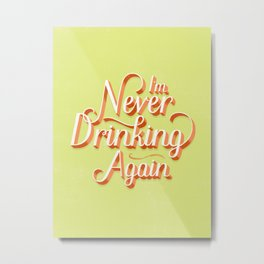 I'm Never Drinking Again Metal Print