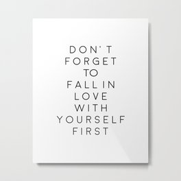 Don't Forget To Fall In Love With Yourself First,Love Yourself,Be You,Treat Yo Self,Modern Art Metal Print