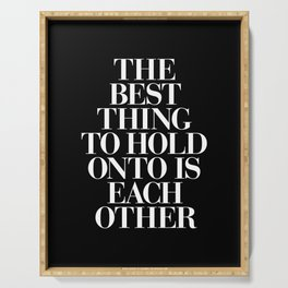 The Best Thing to Hold Onto is Each Other black-white typography poster bedroom home wall decor Serving Tray