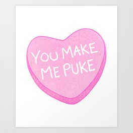 You Make Me Puke Candy Heart Art Print