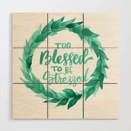 Too Blessed to Be Stressed Wreath Wood Wall Art