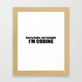 Sorry babe...I'M CODING Framed Art Print