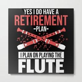 Retirement Plan Playing Flute Flutist Gift Metal Print