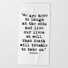 Charles Bukowski Typewriter Quote Laugh Beach Towel