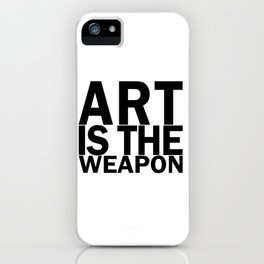 Art is the weapon. (in black) iPhone Case