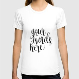 Your Words Here, Custom Quote Print, Typography Poster, Custom Art Print T-shirt