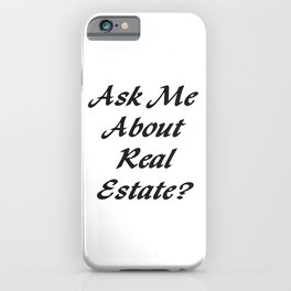 Ask Me About Real Estate, Realtor Shirt, Realtor Gifts,Real Estate Shirt, Got Referrals, I Sell iPhone Case