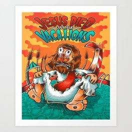 Jesus Died for your Vacations Art Print
